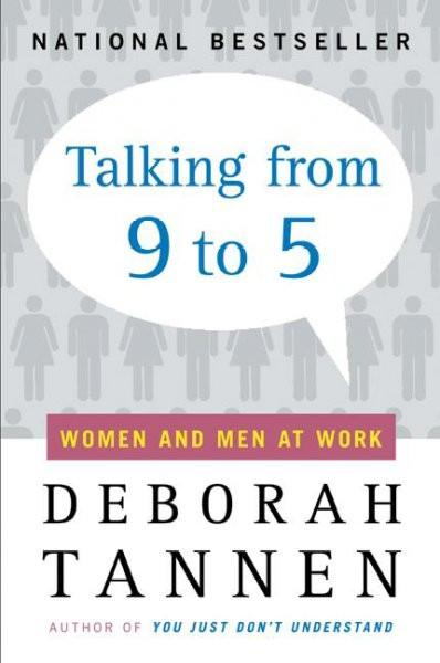Talking from 9 to 5 : Women and Men in the Workplace : Language, Sex, and Power