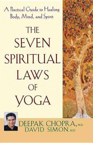 Seven Spiritual Laws of Yoga : A Practical Guide to Healing Body, Mind, And Spirit