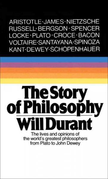Story of Philosophy : The Lives and Opinions of the Greater Philosophers