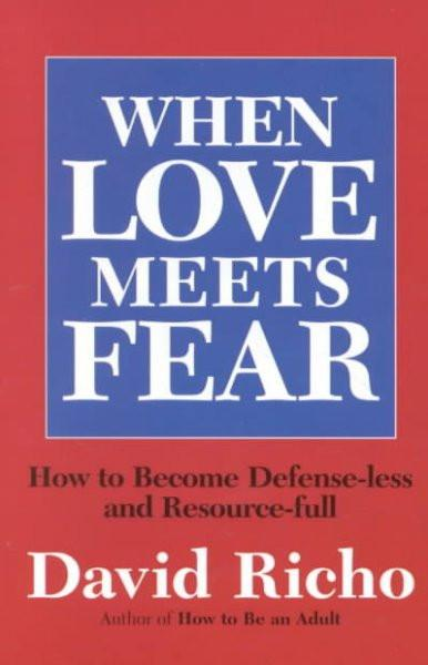 When Love Meets Fear : How to Become Defense-Less and Resource-Full