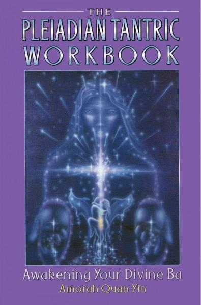 Pleiadian Tantric Workbook : Awakening Your Divine Ba