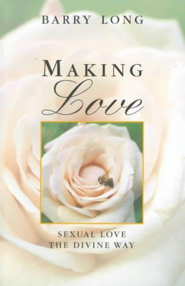 Making Love : Sexual Love the Divine Way