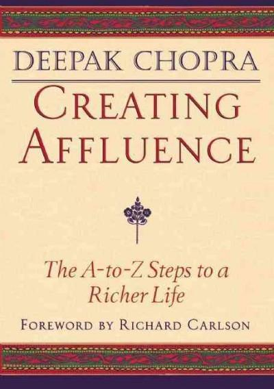Creating Affluence : The A-To-Z Steps to a Richer Life