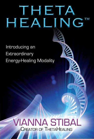 Theta Healing : Introducing an Extraordinary Energy Healing Modality