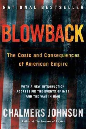 Blowback : The Costs and Consequences of American Empire