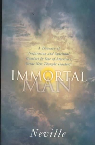 Immortal Man : A Compilation of Lectures