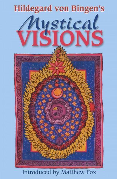 Hildegard Von Bingen's Mystical Visions : Translated from Scivias