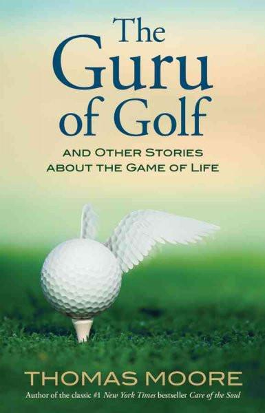 Guru of Golf : And Other Stories About the Game of Life