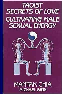 Taoist Secrets of Love : Cultivating Male Sexual Energy