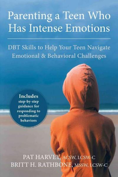 Parenting a Teen Who Has Intense Emotions : DBT Skills to Help Your Teen Navigate Emotional & Behavioral Challenges