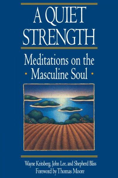 Quiet Strength : Meditations on the Masculine Soul