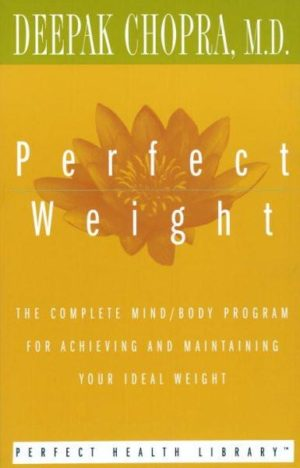 Perfect Weight : The Complete Mind/Body Program for Achieving and Maintaining Your Ideal Weight