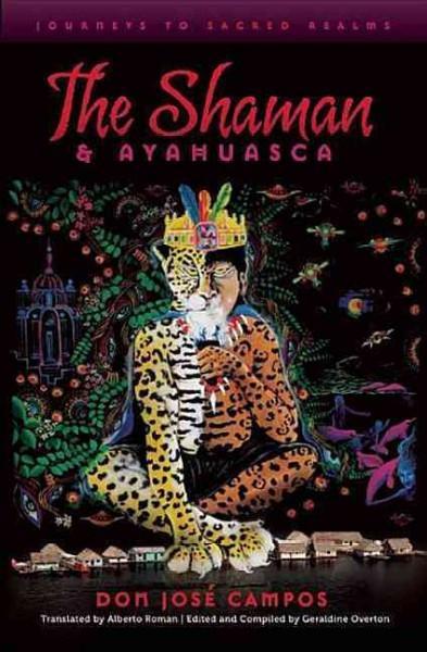 Shaman & Ayahuasca : Journeys to Sacred Realms