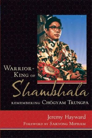 Warrior King of Shambhala : Remembering Chogyam Trungpa