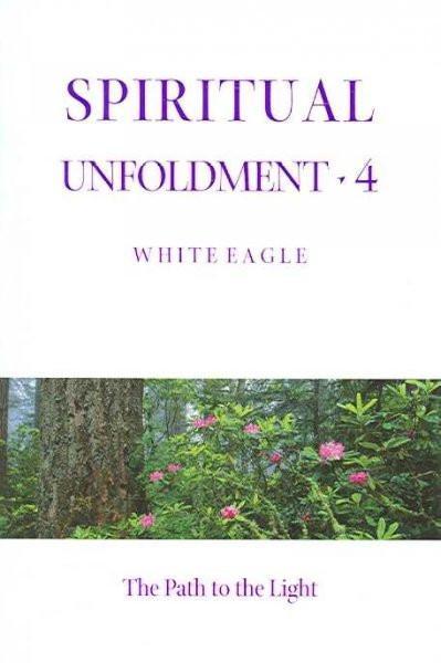 Spiritual Unfoldment 4 : The Path to the Light