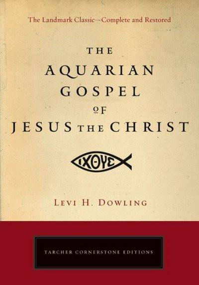Aquarian Gospel Of Jesus The Christ The Philosophic And Practical
