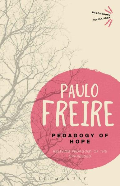 Pedagogy of Hope : Reliving Pedagogy of the Oppressed