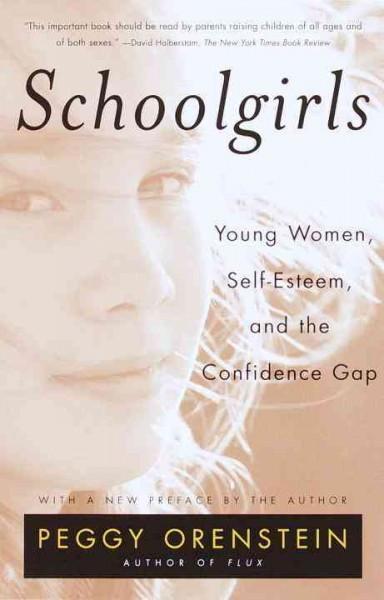 Schoolgirls : Young Women, Self-Esteem, and the Confidence Gap