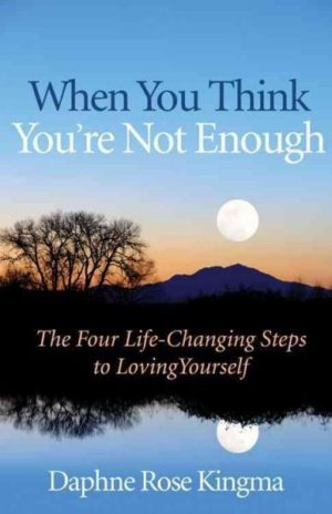When You Think You're Not Enough : The Four Life-Changing Steps to Loving Yourself