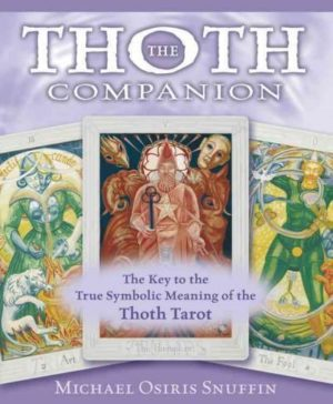 Thoth Companion : The Key to the True Symbolic Meaning of the Thoth Tarot