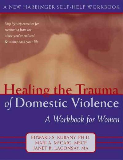Healing the Trauma of Domestic Violence : A Workbook for Women