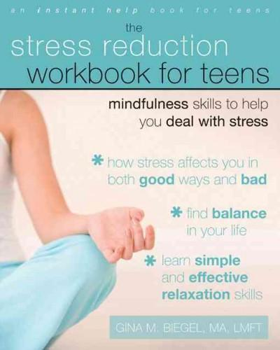 Stress Reduction Workbook for Teens : Mindfulness Skills to Help You Deal With Stress