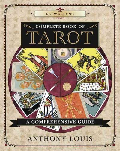 Llewellyn's Complete Book of Tarot : A Comprehensive Guide