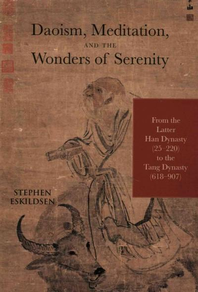 Daoism, Meditation, and the Wonders of Serenity : From the Latter Han Dynasty (25-220) to the Tang Dynasty (618-907)