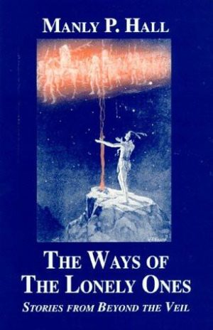 Ways of the Lonely Ones : Stories From Beyond the Veil A Collection of Mystical Allegories