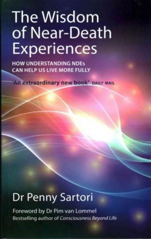 Wisdom of Near-Death Experiences : How Understanding NDEs Can Help Us Live More Fully