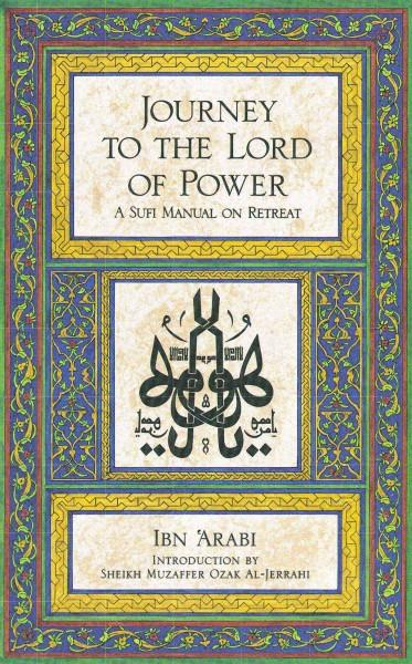 Journey to the Lord of Power : A Sufi Manual on Retreat