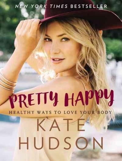 Pretty Happy : Healthy Ways to Love Your Body