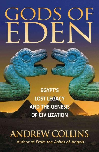 Gods of Eden : Egypt's Lost Legacy and the Genesis of Civilization