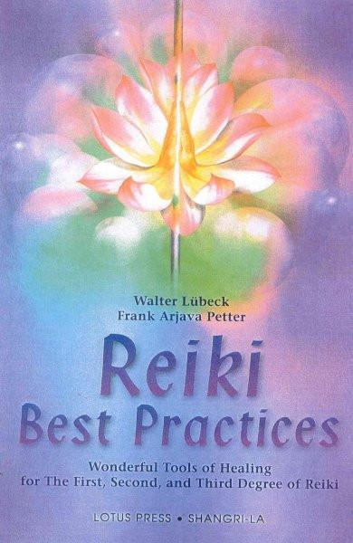 Reiki Best Practices : Wonderful Tools of Healing for the First, Second and Third Degree of Reiki