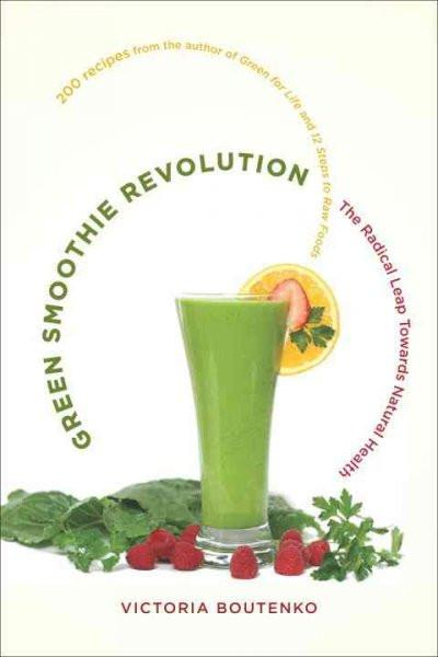 Green Smoothie Revolution : The Radical Leap Towards Natural Health