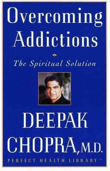 Overcoming Addictions : The Spiritual Solution