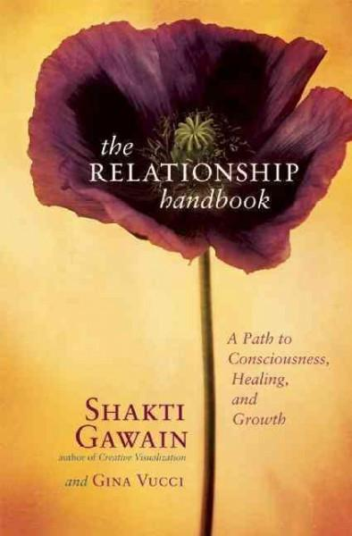 Relationship Handbook : A Path to Consciousness, Healing, and Growth