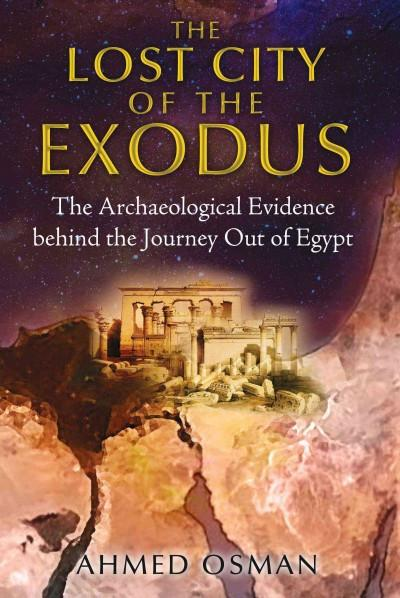 Lost City of the Exodus : The Archaeological Evidence Behind the Journey Out of Egypt