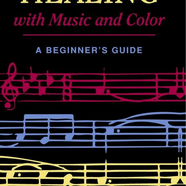 Healing With Music and Color : A Beginner's Guide