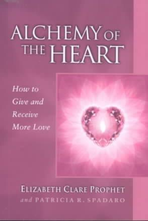 Alchemy of the Heart : How to Give and Receive More Love