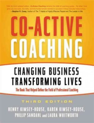 Co-Active Coaching : Changing Business, Transforming Lives