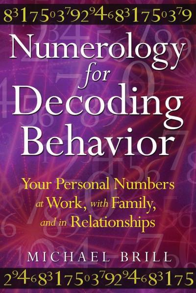 Numerology for Decoding Behavior : Your Personal Numbers at Work, With Family, and in Relationships