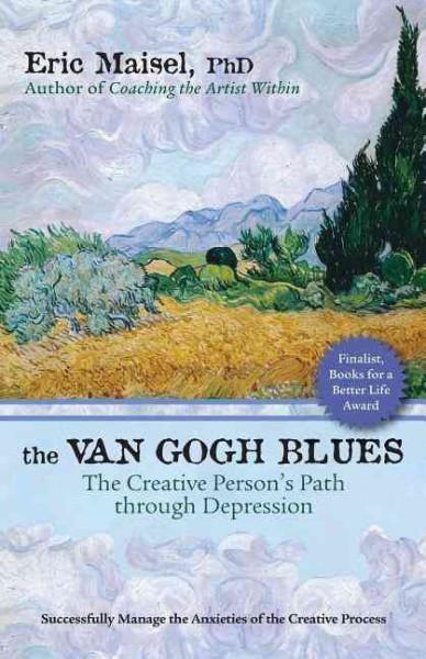 Van Gogh Blues : The Creative Person's Path Through Depression