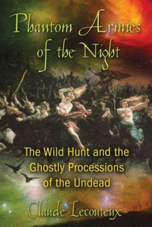 Phantom Armies of the Night : The Wild Hunt and the Ghostly Processions of the Undead