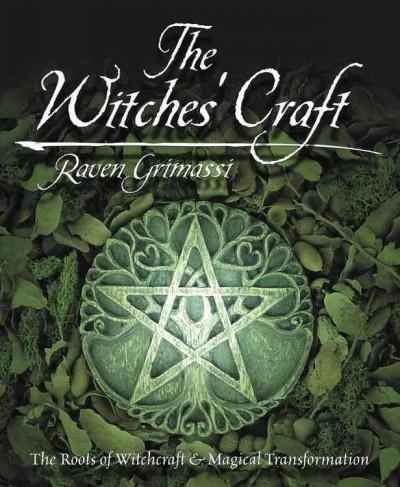 Witches' Craft : The Roots of Witchcraft & Magical Transformation