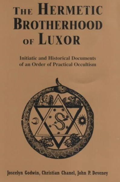 Hermetic Brotherhood of Luxor : Initiatic and Historical Documents of an Order of Practical Occultism