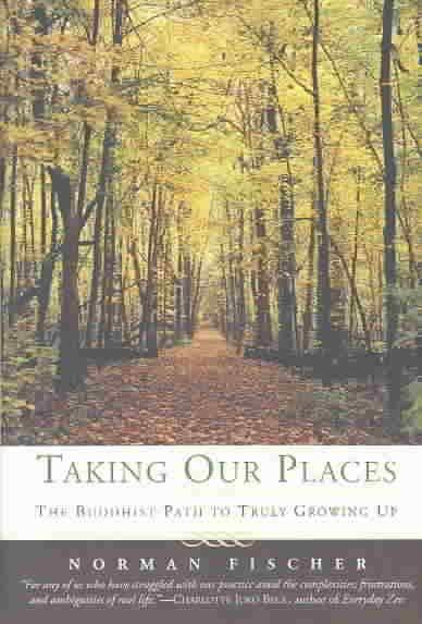 Taking Our Places : The Buddhist Path to Truly Growing Up