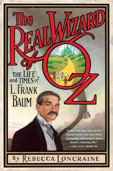 Real Wizard of Oz : The Life and Times of L. Frank Baum
