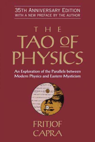 Tao of Physics : An Exploration of the Parallels Between Modern Physics and Eastern Mysticism