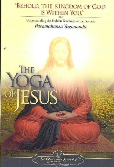 Yoga of Jesus : Understanding the Hidden Teachings of the Gospels